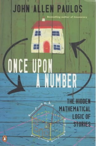 Once Upon a Number: The Hidden Mathematical Logic of Stories (Allen Lane Science)