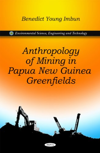 Anthropology of Mining in Papua New Guinea Greenfields (Environmental Science, Engineering and Technology)