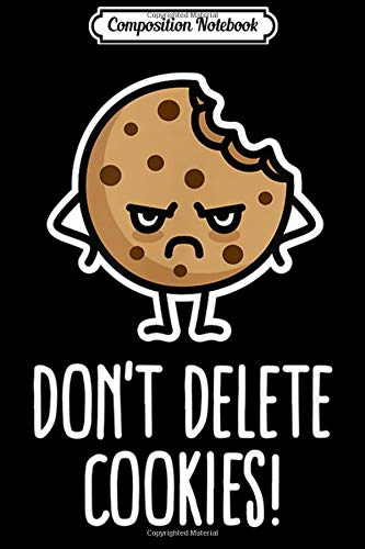 Composition Notebook: Funny Don't delete cookies computer cookie Internet Nerd Journal/Notebook Blank Lined Ruled 6x9 100 Pages