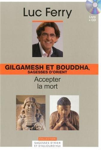 Gilgamesh et Bouddha, sagesses d'Orient - Volume 4. Accepter la mort (Avec cd-rom) de Luc Ferry (12 avril 2013) Relié