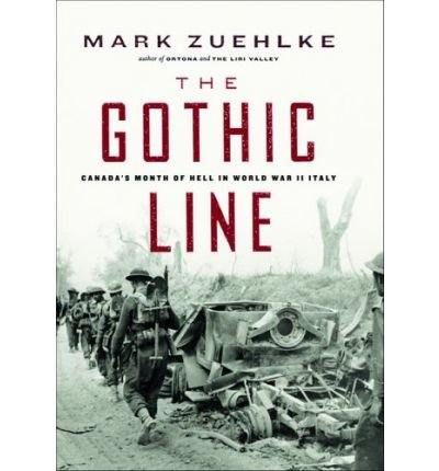 [( The Gothic Line: Canada's Month of Hell in World War II Italy )] [by: Mark Zuehlke] [Nov-2006]