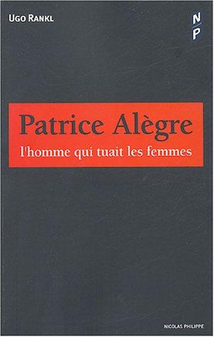 Patrice Alègre : L'homme qui tuait les femmes par Ugo Rankl