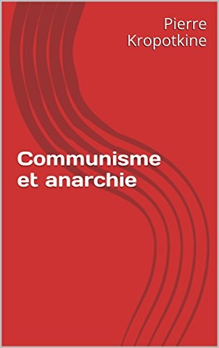 Communisme et anarchie par Pierre Kropotkine