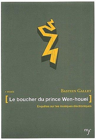 Le Boucher du Prince Wen-houei: Enquêtes sur les musiques électroniques par Bastien Gallet