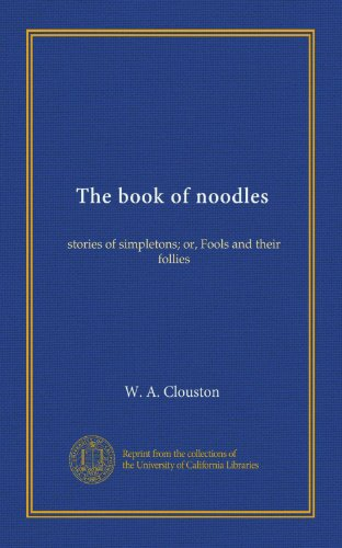 The book of noodles: stories of simpletons; or, Fools and their follies