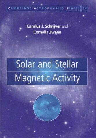 Solar and Stellar Magnetic Activity (Cambridge Astrophysics) by C. J. Schrijver (2000-04-13)