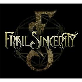FRAIL SINCERITY