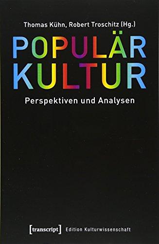 Populärkultur: Perspektiven und Analysen (Edition Kulturwissenschaft)