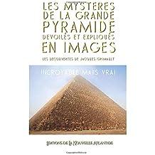 Les Mystères de la Grande Pyramide dévoilés et expliqués en images: les découvertes de Jacques Grimault