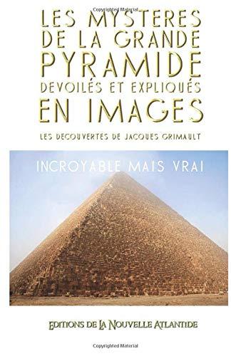 Les Mystères de la Grande Pyramide dévoilés et expliqués en images: les découvertes de Jacques Grimault par Jacques Grimault