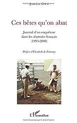 Ces bêtes qu'on abat : Journal d'un enquêteur dans les abattoirs français (1993-2008)