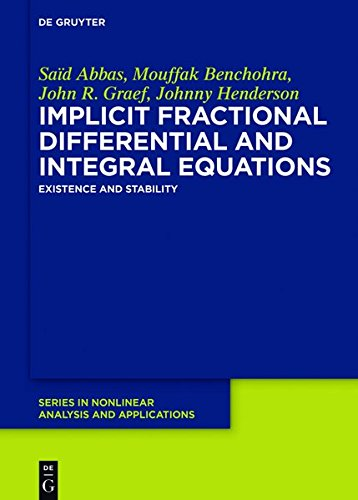 Implicit Fractional Differential and Integral Equations: Existence and Stability (De Gruyter Series in Nonlinear Analysis and Applications)
