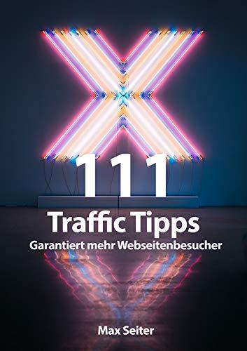 111 Traffic Tipps: Garantiert mehr Webseitenbesucher