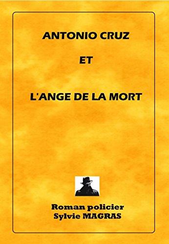 ANTONIO CRUZ ET L'ANGE DE LA MORT (Section de recherches d'Avignon t. 2) par Sylvie MAGRAS