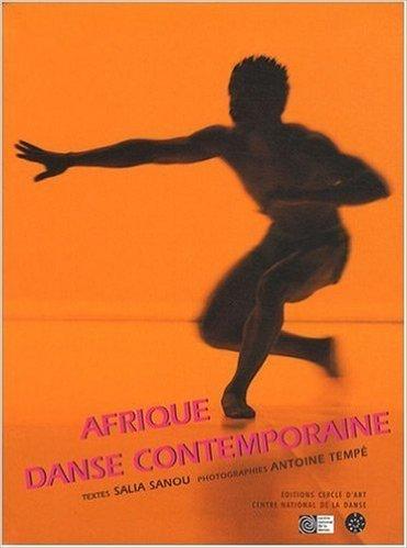 Afrique, danse contemporaine de Centre national de la danse (CND) ,Salia Sanou,Antoine Tempé (Photographies) ( 27 octobre 2008 )