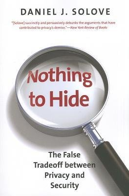 [(Nothing to Hide: The False Tradeoff Between Privacy and Security)] [Author: Professor of Law Daniel J Solove] published on (January, 2013)