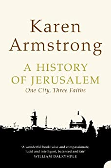 A History of Jerusalem: One City, Three Faiths by [Armstrong, Karen]