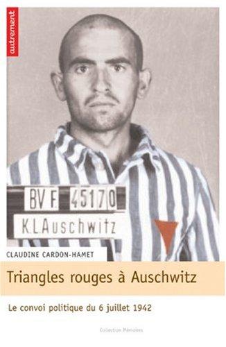 Triangles rouges à Auschwitz : Le convoi politique du 6 juillet 1942 par Claudine Cardon-Hamet