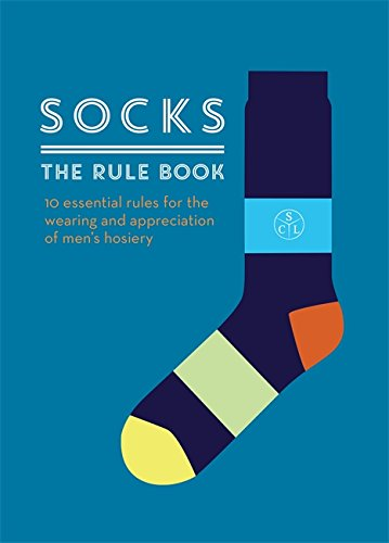 Preisvergleich Produktbild Socks: The Rule Book: 10 essential rules for the wearing and appreciation of men's hosiery