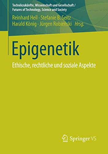 Epigenetik: Ethische, rechtliche und soziale Aspekte (Technikzukünfte, Wissenschaft und Gesellschaft / Futures of Technology, Science and Society)