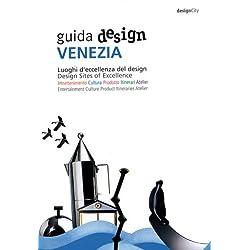 Guida design Venezia. Luoghi d'eccellenza del design. Ediz. italiana e inglese