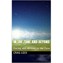 In the Zone and Beyond: Racing and Writing in the Zone (Racing (and Writing) in the Zone)
