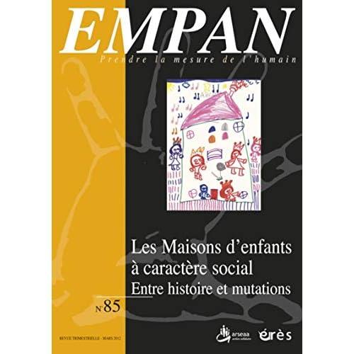 Empan, N° 85, Mars 2012 : Les maisons d'enfants à caractère social : Entre histoire et mutations