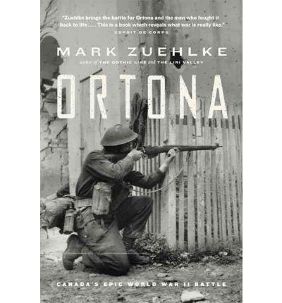 [( Ortona: Canada's Epic World War II Battle )] [by: Mark Zuehlke] [May-2004]