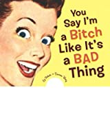 You Say I'm a Bitch Like it's a Bad Thing by Wotz, Darren ( AUTHOR ) Nov-01-2004 Hardback