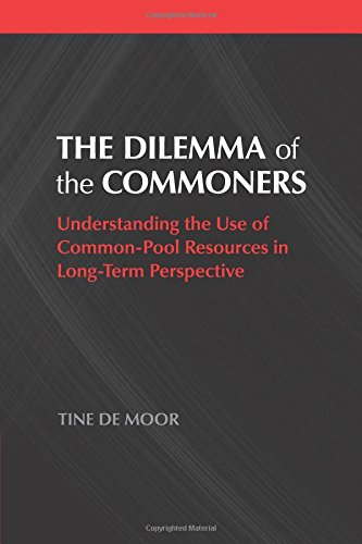 The Dilemma of the Commoners: Understanding the Use of Common Pool Resources in Long-Term Perspective (Political Economy of Institutions and Decisions)