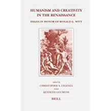 Humanism and Creativity in the Renaissance: Essays in Honor of Ronald G. Witt (Brill's Studies in Intellectual History, Band 136)