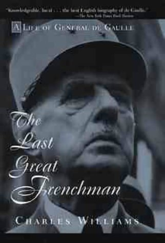 The Last Great Frenchman - A Life of General De Gaulle: Life of Charles De Gaulle