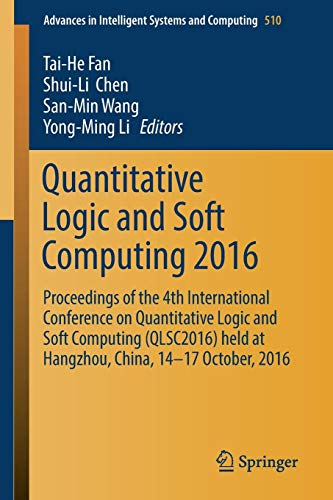 Quantitative Logic and Soft Computing 2016: Proceedings of the 4th International Conference on Quantitative Logic and Soft Computing (QLSC2016) held ... Intelligent Systems and Computing, Band 510)