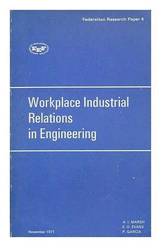 Workplace industrial relations in engineering / by A.I. Marsh, E.O. Evans, P. Garcia