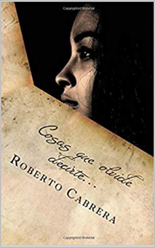 Cosas que olvide decirte... (Todas mis cosas nº 2) por Roberto García