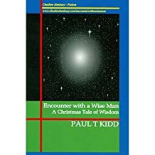 [ ENCOUNTER WITH A WISE MAN: A CHRISTMAS TALE OF WISDOM ] by Kidd, Paul T ( AUTHOR ) Jul-01-2013 [ Paperback ]