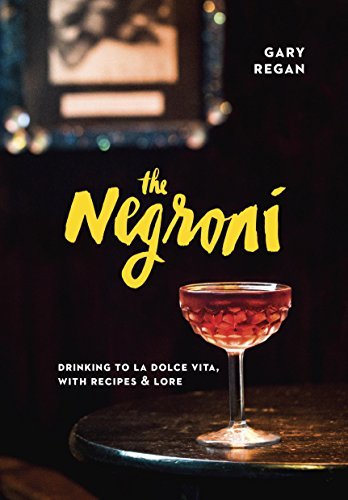 The Negroni: Drinking to La Dolce Vita, with Recipes & Lore (English Edition) (Grapefruit-wein)