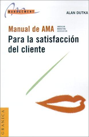 Manual de AMA Para la Satisfaccion del Cliente por Alan F. Dutka
