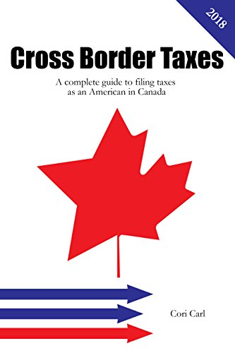 Cross Border Taxes: A complete guide to filing taxes as an American in Canada (English Edition)