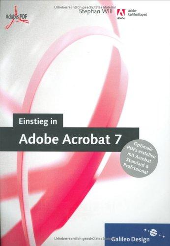 Einstieg in Adobe Acrobat 7: Optimale PDFs erstellen mit der Standard- und Professional-Version...