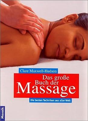 Das große Buch der Massage. Die besten Techniken aus aller Welt