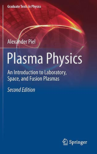 Plasma Physics: An Introduction to Laboratory, Space, and Fusion Plasmas (Graduate Texts in Physics) Plasma Fusion