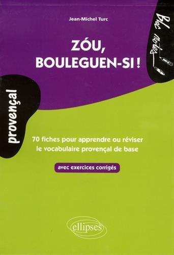 Zou Bouleguen-Si! 70 Fiches pour Apprendre ou Réviser le Vocabulaire Provençal de Base par Jean-Michel Turc