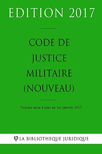 Code de justice militaire (nouveau) - Edition 2017: Version mise à jour au 1er janvier 2017