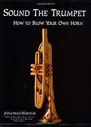 Sound the Trumpet: How to Blow Your Own Horn by Jonathan Harnum (2006) Paperback