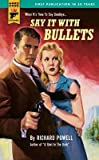 [(Say it with Bullets)] [by: Richard Powell]