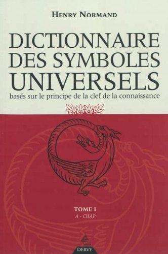 Dictionnaire des symboles universels basés sur le principe de la clef de la connaissance : Tome 1, A-Chapelet par Henry Normand