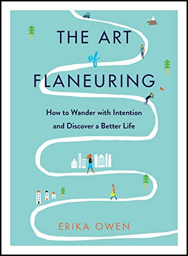 The Art of Flaneuring: How to Wander with Intention and Discover a Better Life (English Edition)