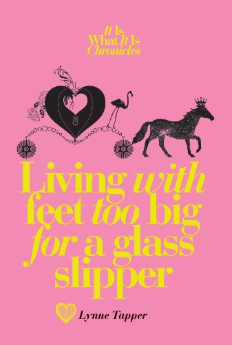 Living with Feet Too Big for a Glass Slipper (It is What it is Chronicles)