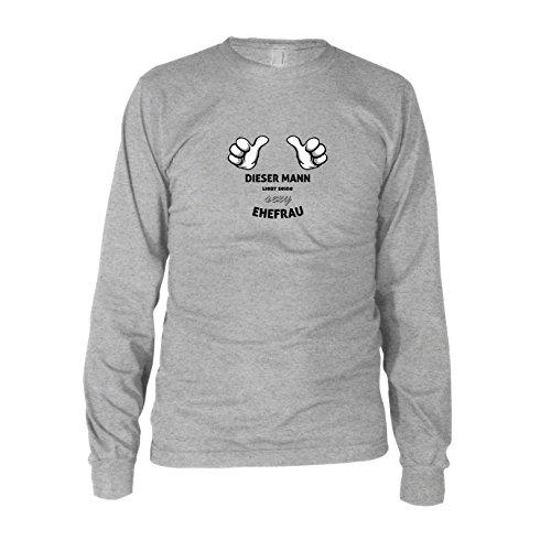Dieser Mann liebt seine sexy Ehefrau - Herren Langarm T-Shirt Grau Meliert